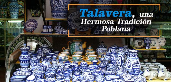 La Talavera, una Hermosa Tradición Poblana